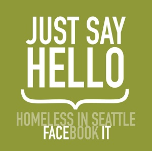 "Green background with white foreground text ""Just Say Hello"" and faded text below ""Homeless in Seattle, Facebook it,"" the words ""Face"" and ""it"" are less faded"
